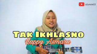 Download Tak Ikhlasno - Happy Asmara cover ukulele/Kentrung // Ra sepiron loro ati Iki