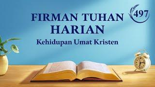"""Firman Tuhan Harian - """"Hanya Mengasihi Tuhan yang Berarti Sungguh-Sungguh Percaya kepada Tuhan"""" - Kutipan 497"""