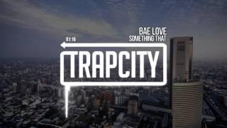 Video Something That - Bae Love download MP3, 3GP, MP4, WEBM, AVI, FLV Juli 2018