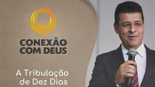 Conexão com Deus   A Tribulação dos Dez Dias - Rev. Amauri de Oliveira