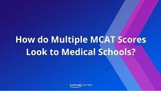 How do Multiple MCAT Scores Look to Medical Schools?