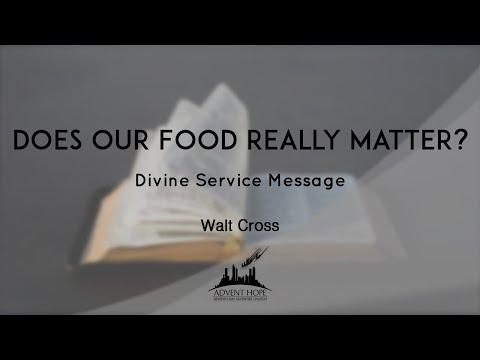 Walt Cross - Does Our Food Really Matter? - Advent Hope