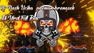 Download Dj Dash Uciha Preman brengsek Viral Ful bass