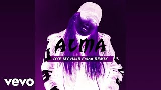 ALMA - Dye My Hair (Felon Remix)
