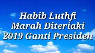 Habib Luthfi Marah Diteriaki 2019 Ganti Presiden
