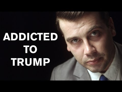 """I'm Addicted To Trump"""