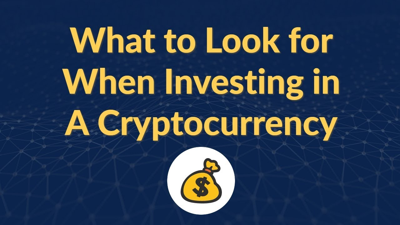what to look for when investing in cryptocurrency