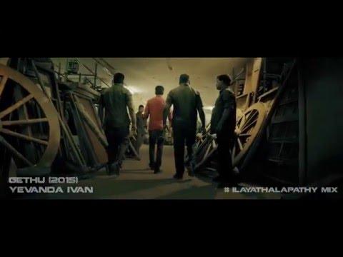 Gethu - Yevanda Ivan - Ilayathalapathy Mix !