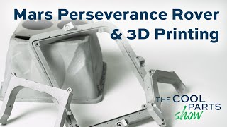 3D Printed Parts on the Mars Perseverance Rover: The Cool Parts Show #23
