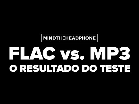 FLAC Vs. MP3: O RESULTADO
