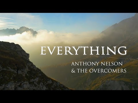 Everything  (Official Lyric Video) - Anthony Nelson and The Overcomers Mp3