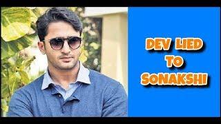 Dev Lied To Sonakshi - Kuch Rang Pyar Ke Aise Bhi