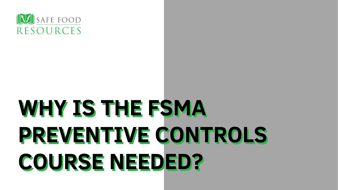 why is the fsma preventive controls course needed why is the fsma preventive controls course needed safe food resources