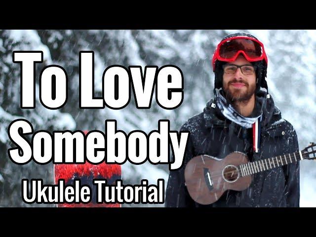 Ukulele Tutorial: To Love somebody  