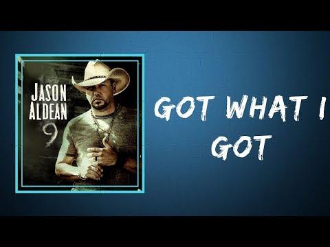 Jason Aldean   -    Got What I Got (Lyrics)