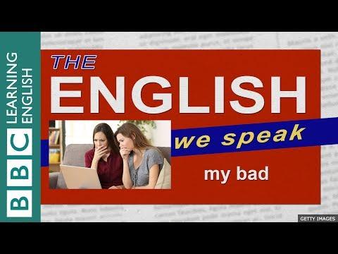 My bad: The English We Speak