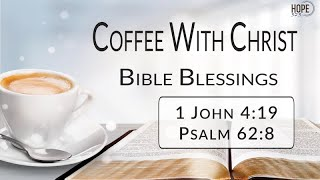 Coffee with Christ: Bible Blessings - 1 John 4:19; Psalm 62:8 (Episode 1: Part 2)