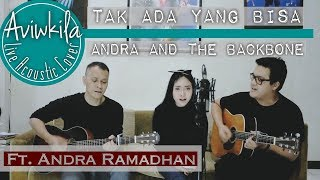 Download Lagu Andra And The Backbone - Tak Ada Yang Bisa (Aviwkila ft. Andra Ramadhan) mp3