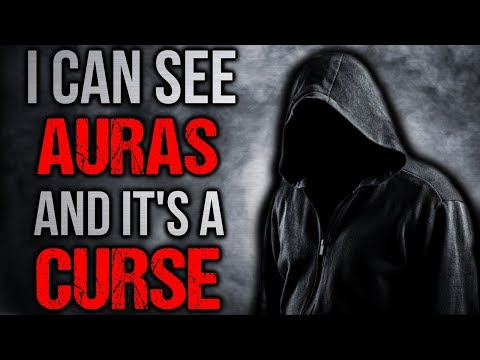 """I Can See Auras and It's a Curse"" Creepypasta"
