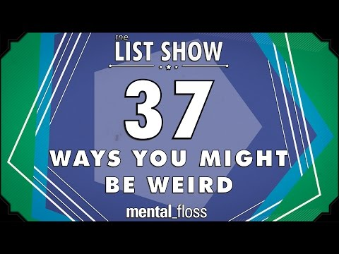 37 Ways you Might be Weird - mental_floss List Show Ep. 407