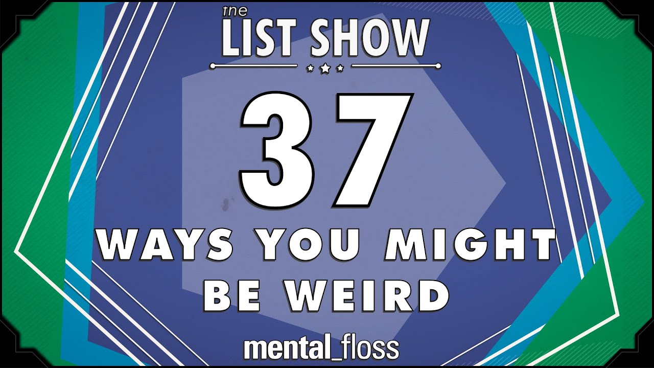 37 Ways you Might be Weird – mentalfloss List Show Ep. 407