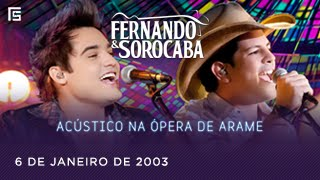 Fernando & Sorocaba - 6 de Janeiro de 2003 | Acústico na Ópera de Arame