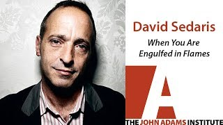 David Sedaris on When You Are Engulfed in Flames - The John Adams Institute