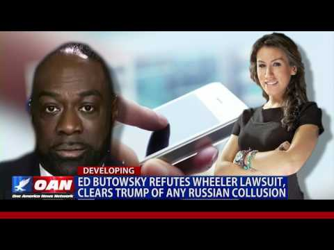 Ed Butowsky Refutes Wheeler Lawsuit, Clears Trump of Any Russian Collusion
