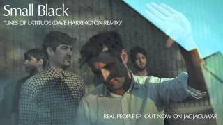 "Small Black -  ""Lines of Latitude (Dave Harrington Remix)"" (Official Audio)"
