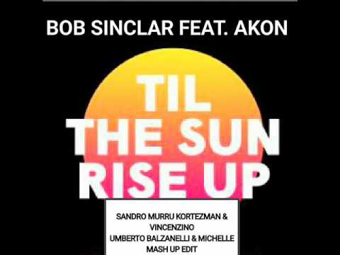 Bob Sinclar Feat Akon - Til The Sun Rise Up (Murru & Vincenzino & Balzanelli & Michelle Mashup)