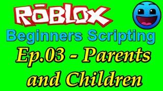 ROBLOX Beginners Scripting Tutorial Ep.03 - Parents and Children (In Scripting Language)