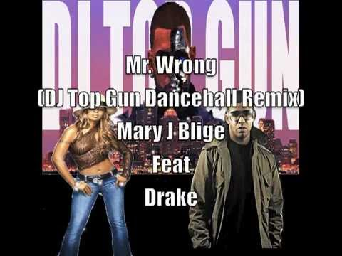 Mary J Blige Ft Drake: Mr. Wrong (DJ Top Gun Dancehall Remix)