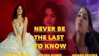 ''Never Be The Last To Know'' | Selena Gomez feat. Camila Cabello,Ariana Grande & Zedd(MASHUP) Resimi