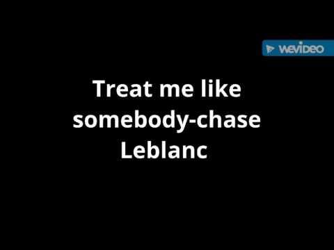 Treat me like somebody- chase Leblanc lyrics