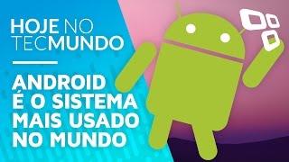 Android é o sistema mais usado no mundo - Hoje no TecMundo