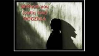 Without you (Radio Mix) DOGZILLA (español!!)
