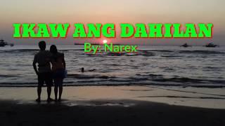 IKAW ANG DAHILAN w/ Lyrics _ by: Narex