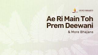 Ae Ri Main Toh Prem Deewani & More Bhajans | 15-Minute Bhakti