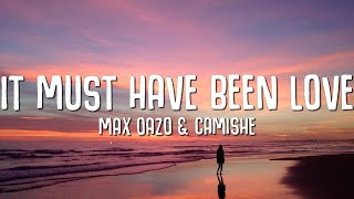 Max Oazo & Camishe - It Must Have Been Love (Lyrics) Roxette Cover