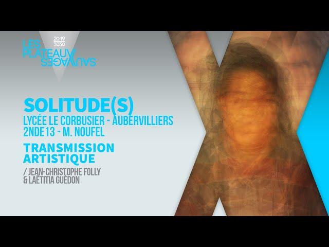 SOLITUDE(S) ► Lycée Le Corbusier - Aubervilliers / 2nde13 - M. Noufel