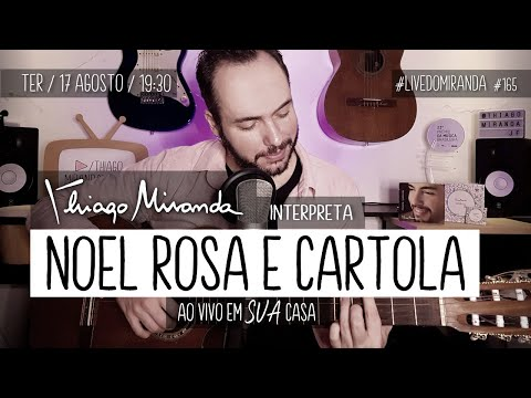 Live Thiago Miranda interpreta NOEL ROSA & CARTOLA Ao vivo em SUA casa #LiveDoMiranda #165