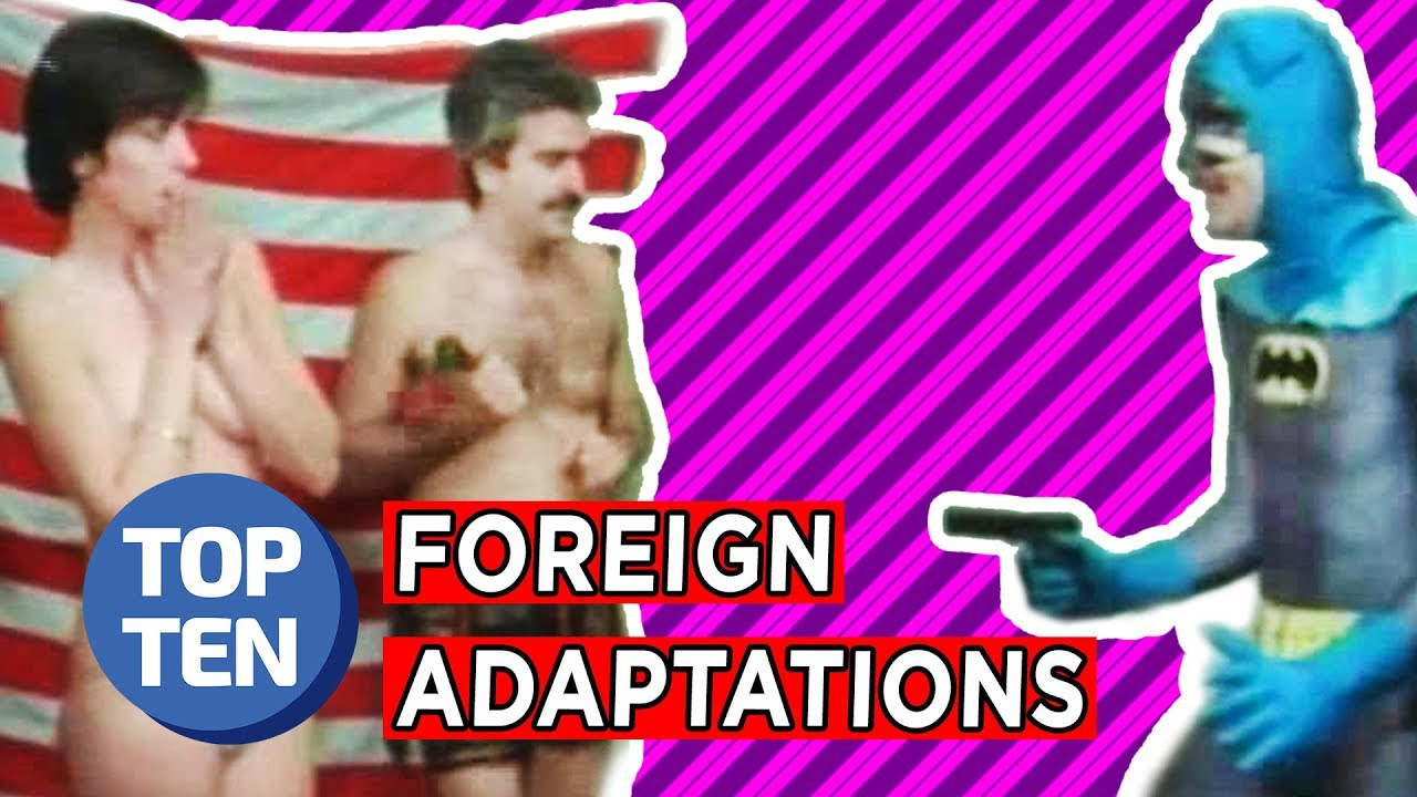 Top 10 Most Bizarre Foreign Movie & TV Adaptations