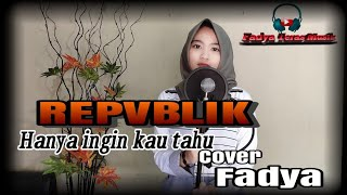 Download lagu HANYA INGIN KAU TAHU - REPVBLIK COVER FADYA (Video & lirik  lagu hanya ingin kau tau)pop indonesia