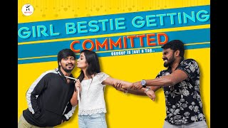 Girl Bestie Getting Committed | Gender is just a Tag | Sunny K | Sheetal Gauthaman