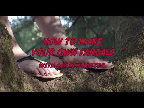 How to Make Your Own Sandals with Jason Hovatter! Full instructional video