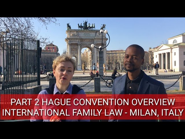 PART 2 HAGUE CONVENTION OVERVIEW, International Family Law - Milan, Italy