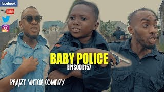 Download Praize victor comedy - BABY POLICE (episode 157) (PRAIZE VICTOR COMEDY)