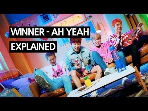 WINNER - AH YEAH (아예) EXPLAINED By A Korean