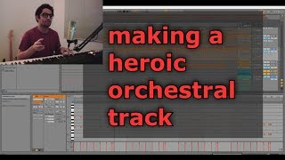 How To Make A Soundtrack - making a heroic orchestral track
