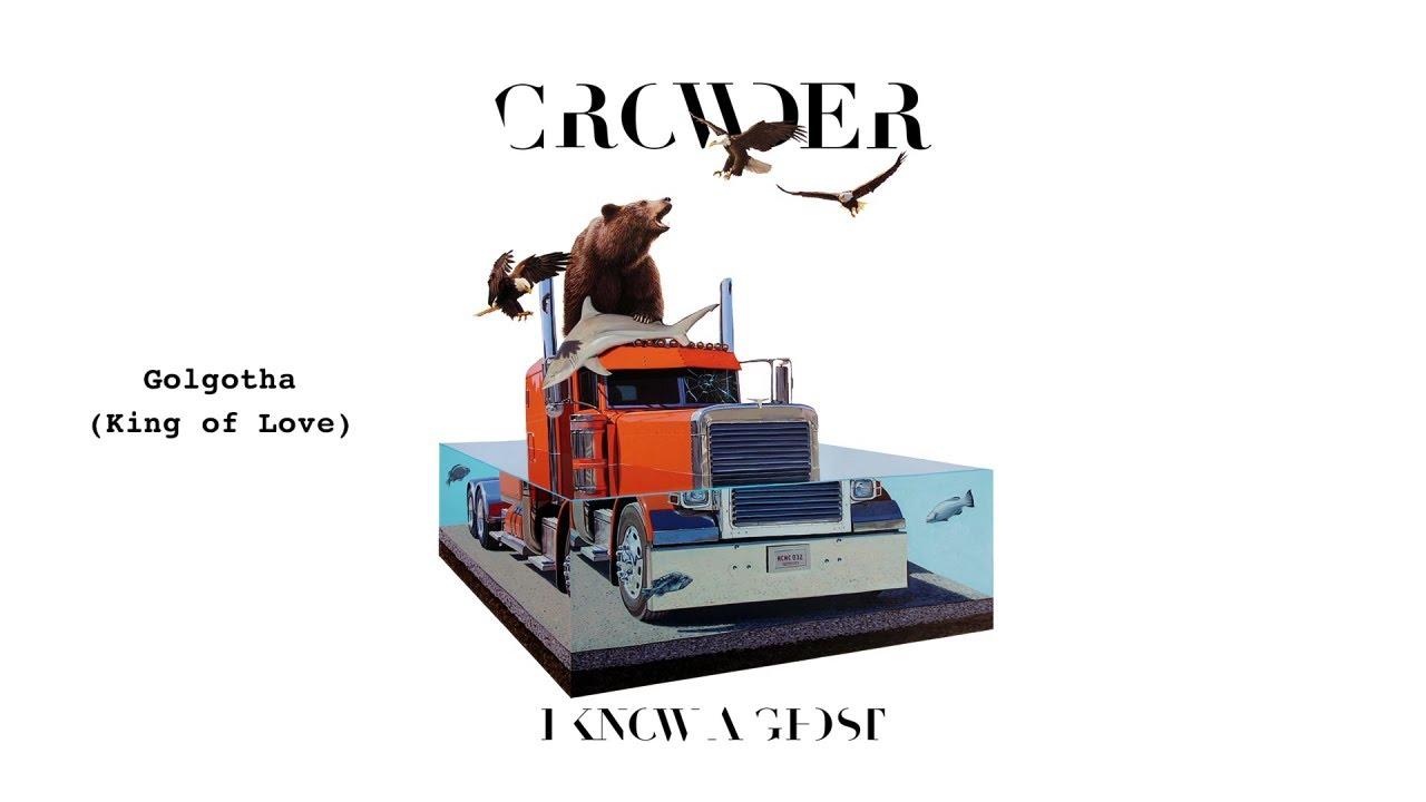 Crowder - Golgotha Hill (King Of Love) (Audio)